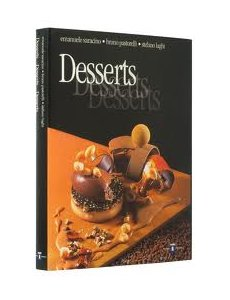 Desserts desserts desserts. Ediz. francese: Saracino Emanuele; Laghi Stefano; Pastorelli Bruno