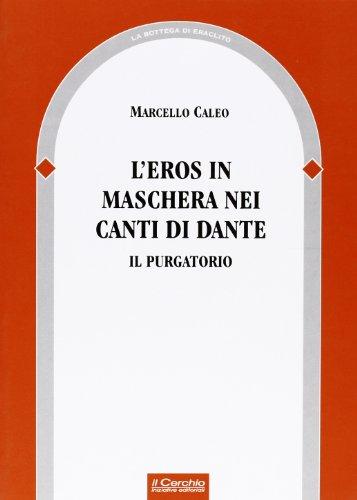 L'eros in maschera nei canti di Dante. Il Purgatorio.: Caleo,Marcello.
