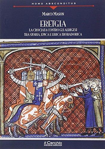 9788884743855: «Eretgia». La crociata contro gli albigesi tra storia, epica e lirica trobadorica (Homo absconditus)
