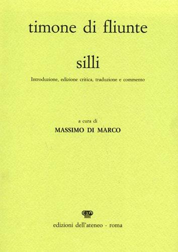 TIMONE DI FLIUNTE: SILLI Introduzione, Edizione Critica, Traduzione E Commento: Timon Of Phlius; ...