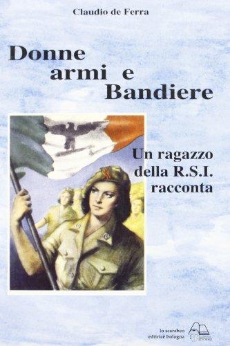 9788884780560: Donne, armi e bandiere. Un ragazzo della R.S.I. racconta