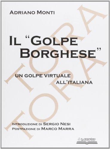 Il «golpe Borghese». Un golpe virtuale all'italiana: Adriano Monti