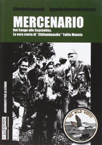 9788884781338: Mercenario. Dal Congo alle Seychelles. La vera storia di «Chifambausiku» Tullio Moneta (Documenti per la storia)