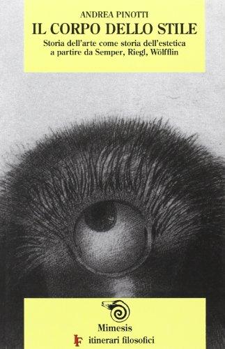 Il corpo dello stile. Storia dell'arte come storia dell'estetica a partire da Semper, Riegl...