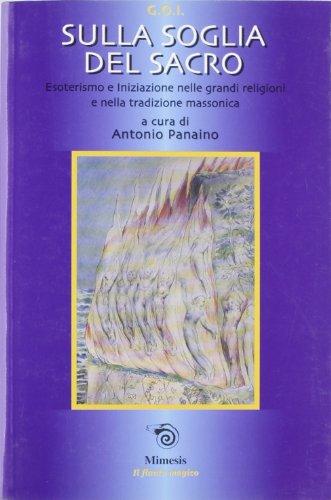 Sulla soglia del Sacro. Esoterismo e Iniziazione nelle grandi religioni e nella tradizione ...