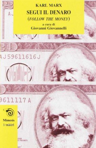 Segui il denaro. (Follow the money).: Marx,Karl.