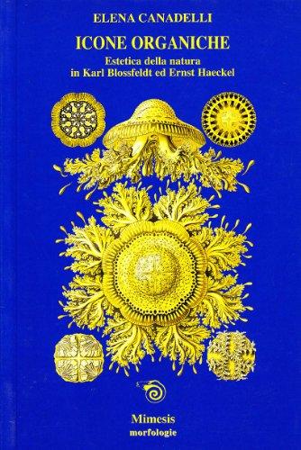 9788884833471: Icone organiche. Estetica della natura in Karl Blossfeldt ed Ernst Haeckel