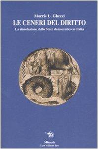 9788884835567: Le ceneri del diritto. La dissoluzione dello stato democratico in Italia