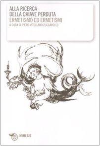 Alla ricerca della chiave perduta. Ermetismo e ermetismi.: P. Vitellaro Zuccarello (a cura di).