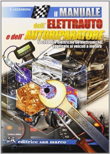 9788884880697: Il manuale dell'elettrauto e dell'autoriparatore. Tecnologie elettriche ed elettroniche applicate ai veicoli a motore