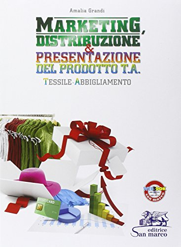 9788884882707: Marketing, distribuzione & presentazione del prodotto. Tessile abbigliamento. Con e-book. Con espansione online. Per gli Ist. tecnici e professionali