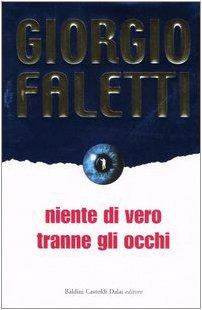 Niente di vero tranne gli occhi.: Faletti,Giorgio.
