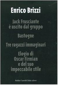 9788884908391: Jack Frusciante è uscito dal gruppo-Bastogne-Tre ragazzi immaginari-Elogio di Oscar Firmian e del suo impeccabile stile