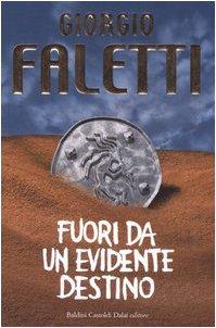 Fuori da un evidente destino (Italian Edition): Faletti Giorgio