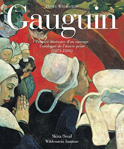 GAUGUIN. A SAVAGE IN THE MAKING. CATALOGUE RAISONNÉ OF THE PAINTINGS (1873-1888).