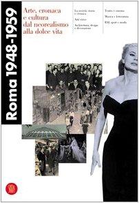 9788884912176: Roma 1948-1959: Arte, Cronaca E Cultura Dal Neorealismo Alla Dolce Vita