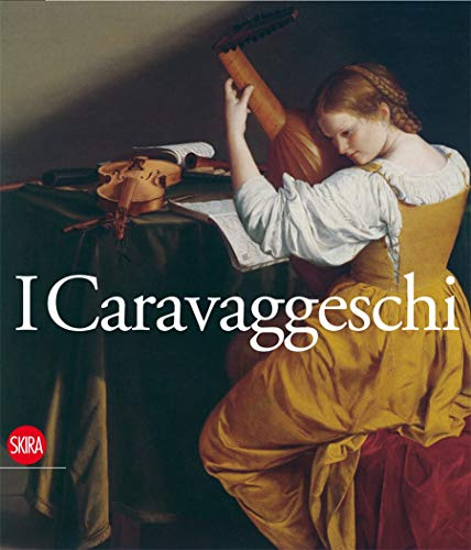 9788884912824: I Caravaggeschi: The Caravaggesque Painters-A Catalogue [Lingua inglese]: A Catalogue of the Artists and Works