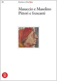 9788884912893: Masaccio e Masolino, pittori e frescanti. Dalla tecnica allo stile. Atti del Convegno internazionale di studi (Firenze, 24 e 25 maggio 2002) (Arte antica)