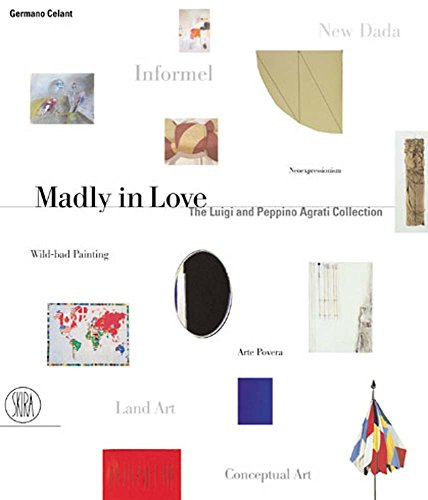 Madly in Love: The Luigi and Peppino Agrati Collection: Celant, Germano