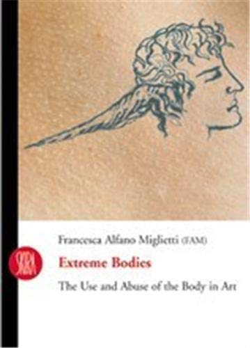Extreme Bodies: The Use and Abuse of: Miglietti, Francesca Alfano