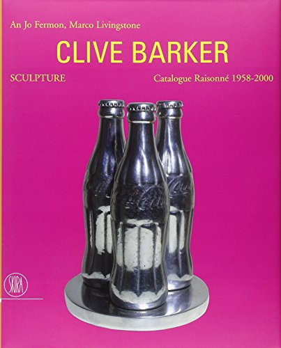 CLIVE BARKER SCULPTURE: CATALOGUE RAISONNE 1958-2000.