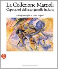 La Collezione Mattioli Capolavori dell'Avanguardia italiana.Catalogo scientifico: Fergonzi ...