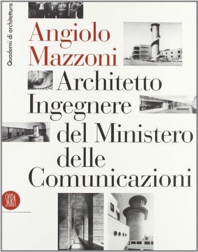 9788884914651: Angiolo Mazzoni (1894-1979). Architetto ingegnere del ministero delle comunicazioni. Ediz. illustrata