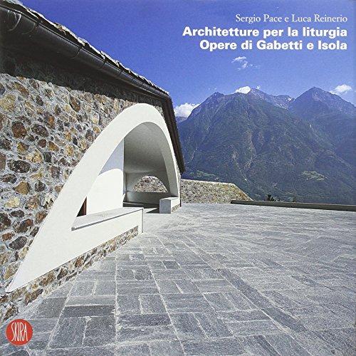 Architetture per la liturgia. Opere di Gabetti: Pace Sergio, Reinerio