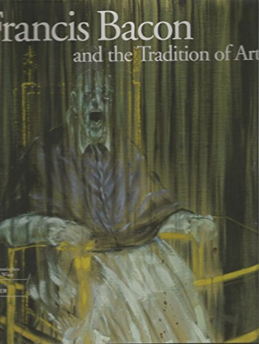 Francis Bacon and the Tradition of Art: Bacon, Francis (illustrator); Seipel, Wilfred (editor); ...