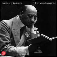 9788884917874: Gabriele D'Annunzio. Una vita d'eccezione. Ediz. illustrata (Fotografia)