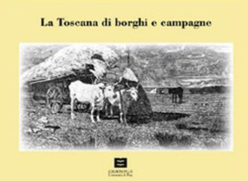 La Toscana di borghi e campagneTowns and country side of Tuscany (Works from the Collections of the...