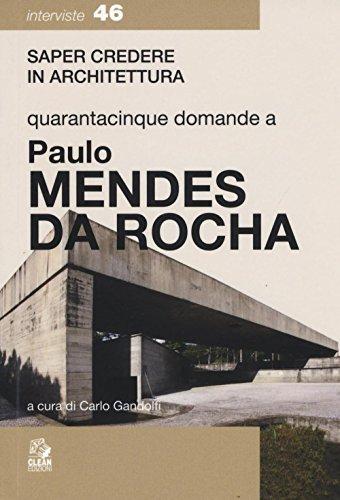 Quarantacinque domande a Paolo Mendes Da Rocha: Carlo Gandolfi