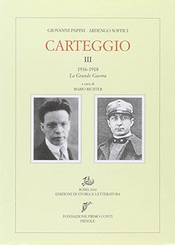 Carteggio. Vol.III:1916-1918 La Grande Guerra.: Papini,Giovanni. Soffici,Ardengo.