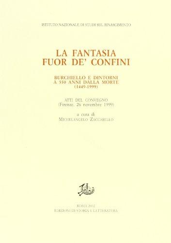 La fantasia fuor de' confini. Burchiello e dintorni a 550 anni dalla morte 1449-1999.: Atti ...