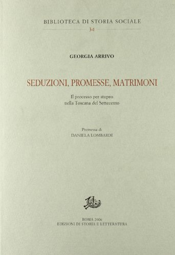 9788884982957: Seduzioni, promesse, matrimoni. Il processo per stupro nella Toscana del Settecento