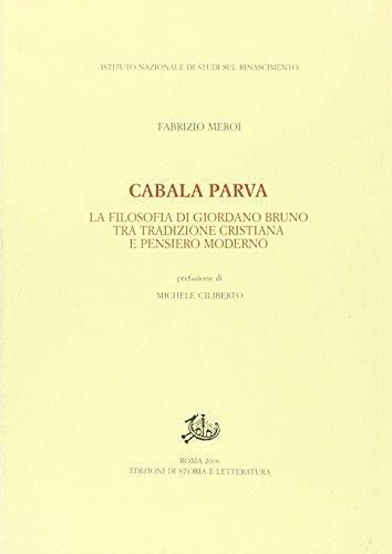 Cabala parva. La filosofia di Giordano Bruno fra tradizione cristiana e pensiero moderno.: Meroi, ...