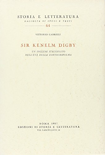 Sir Kenelm Digby. Un inglese italianato nell'Eta': Gabrieli,Vittorio.