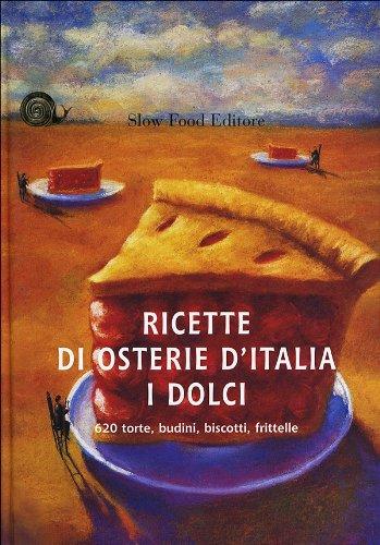 9788884991386: Ricette di osterie d'Italia. I dolci. 620 torte, budini, biscotti, frittelle