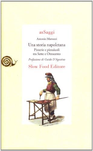 Una storia napoletana. Pizzerie pizzaiuoli - Antonio Mattozzi