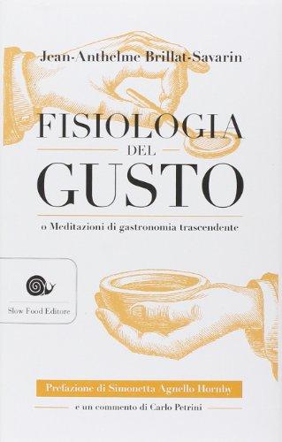 Fisiologia del gusto o meditazioni di gastronomia: Brillat Savarin, Jean-Anthelme