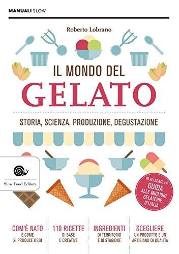 9788884995247: Il mondo del gelato. Storia, scienza, produzione, degustazione
