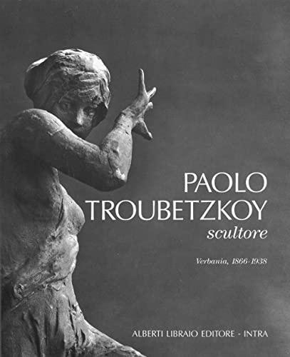 9788885004849: Paolo Troubetzkoy scultore (Verbania, 1866-1938)