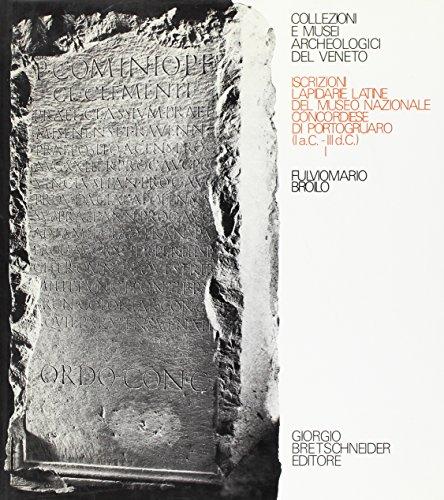 Iscrizioni lapidarie latine del Museo nazionale concordiense di Portogruaro (I a.C.-III d.C.), Vol....