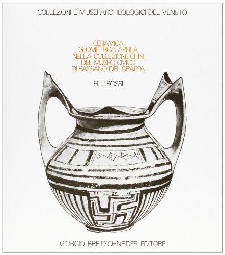 9788885007574: Ceramica geometrica apula nella Collezione Chini del Museo Civico di Bassano del Grappa (Collezioni e musei archeologici del Veneto)