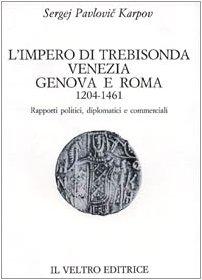 9788885015265: L'impero di Trebisonda, Venezia, Genova e Roma (1204-1461). Rapporti politici, diplomatici e commerciali