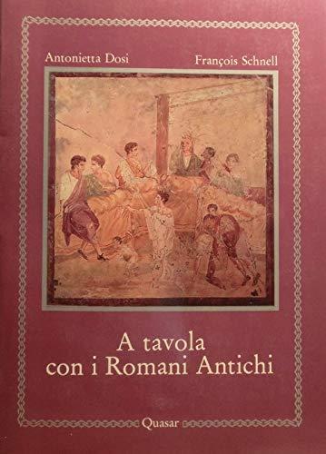 A tavola con i romani antichi.: Dosi Barzizza, Antonietta. Schnell,Francois.