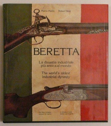 Beretta. The world s oldest industrial dynasty.: Marco Morin, Robert