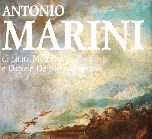 Antonio Marini, Pittore (1668-1725). Catalogo Generale.: Muti, Laura e Daniele De Sarno Prignano.