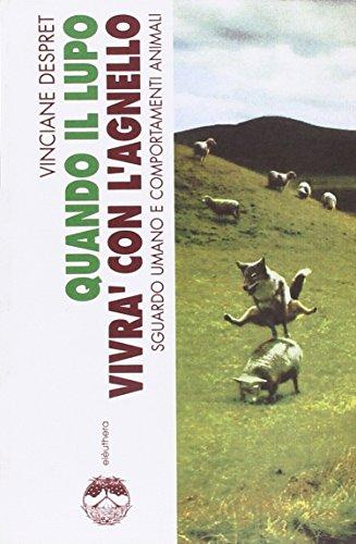 9788885060906: Quando il lupo vivrà con l'agnello. Sguardo umano e comportamenti animali