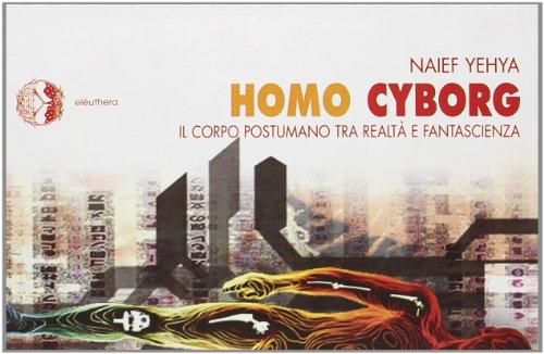 9788885060975: Homo cyborg. Il corpo postumano tra realtà e fantascienza